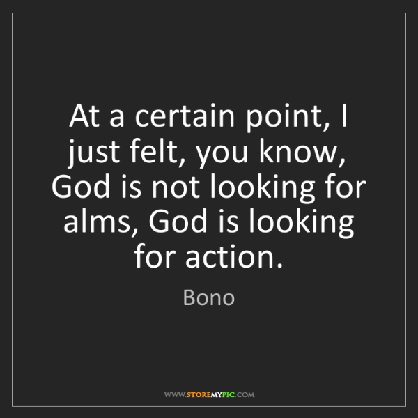 Bono: At a certain point, I just felt, you know, God is not...
