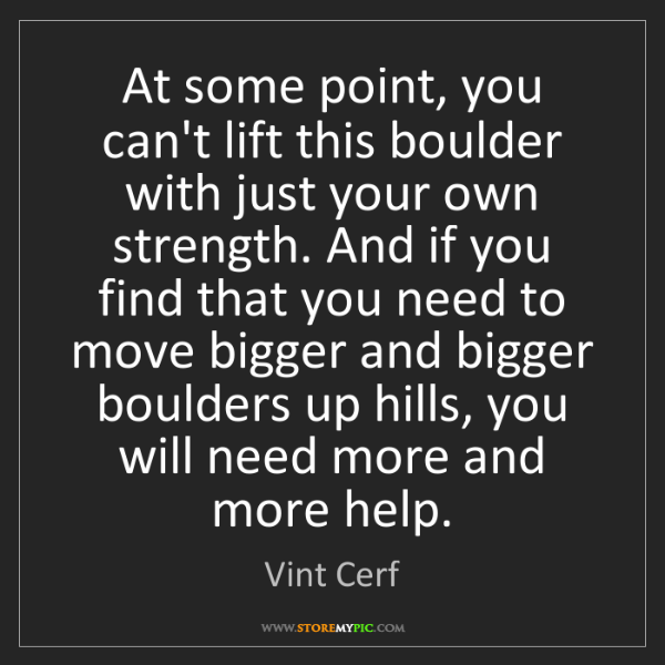 Vint Cerf: At some point, you can't lift this boulder with just...