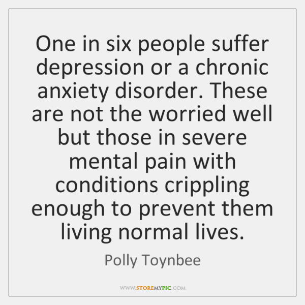 One in six people suffer depression or a chronic anxiety disorder. These ...