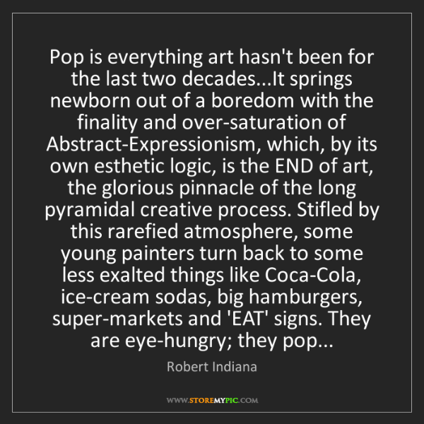 Robert Indiana: Pop is everything art hasn't been for the last two decades...It...