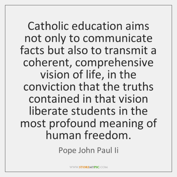 Catholic education aims not only to communicate facts but also to transmit ...