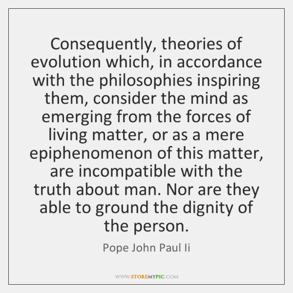 Consequently, theories of evolution which, in accordance with the philosophies inspiring them, ...