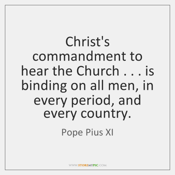 Christ's commandment to hear the Church . . . is binding on all men, in ...
