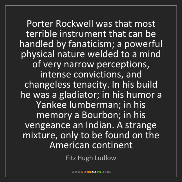 Fitz Hugh Ludlow: Porter Rockwell was that most terrible instrument that...