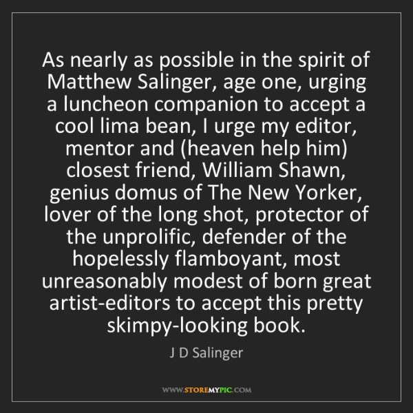 J D Salinger: As nearly as possible in the spirit of Matthew Salinger,...