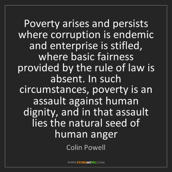 Colin Powell: Poverty arises and persists where corruption is endemic...