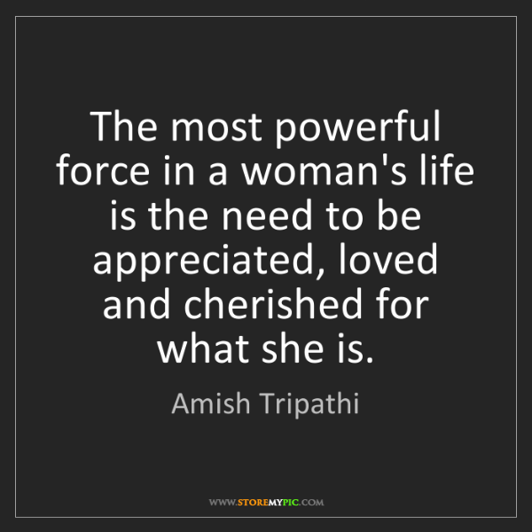 Amish Tripathi: The most powerful force in a woman's life is the need...
