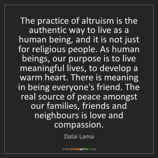 Dalai Lama: The practice of altruism is the authentic way to live...