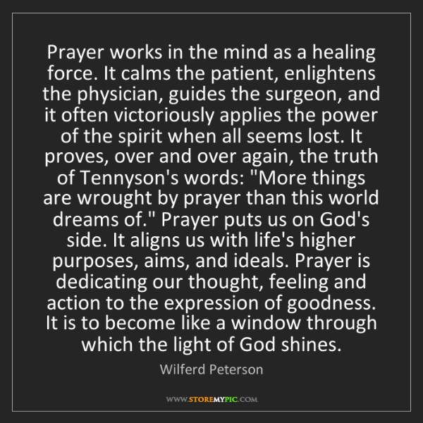 Wilferd Peterson: Prayer works in the mind as a healing force. It calms...