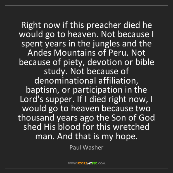 Paul Washer: Right now if this preacher died he would go to heaven....