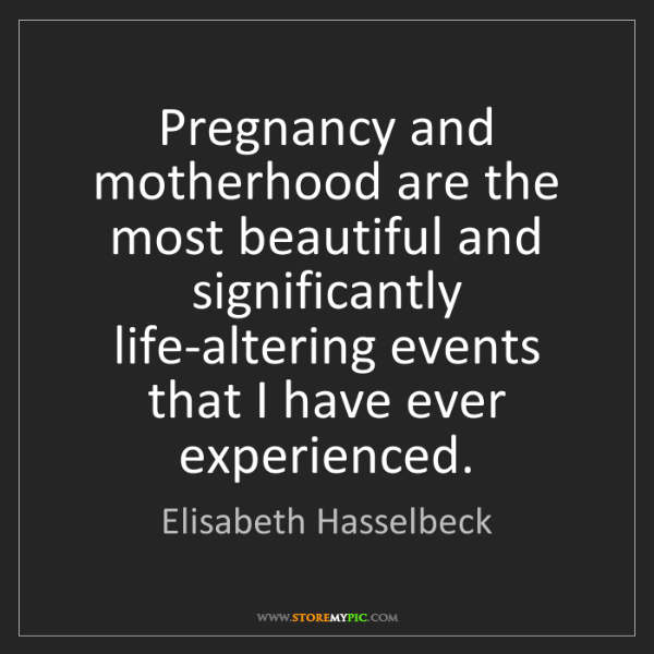 Elisabeth Hasselbeck: Pregnancy and motherhood are the most beautiful and significantly...