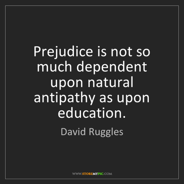 David Ruggles: Prejudice is not so much dependent upon natural antipathy...
