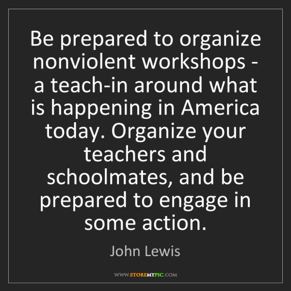 John Lewis: Be prepared to organize nonviolent workshops - a teach-in...