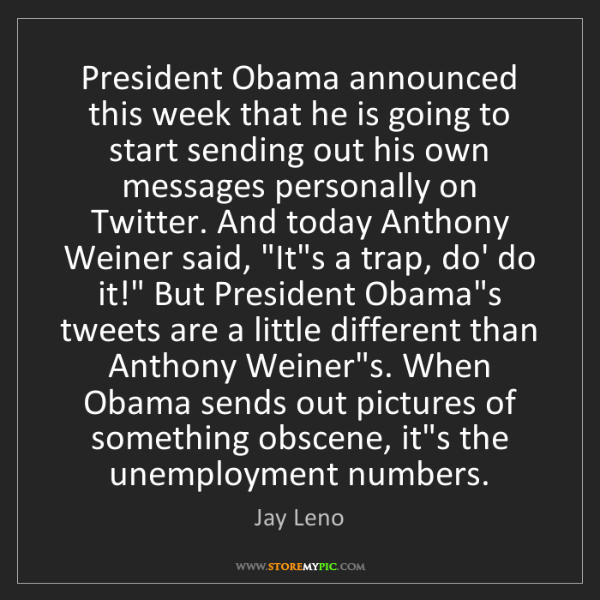 Jay Leno: President Obama announced this week that he is going...