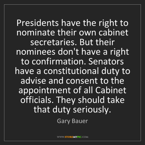 Gary Bauer: Presidents have the right to nominate their own cabinet...