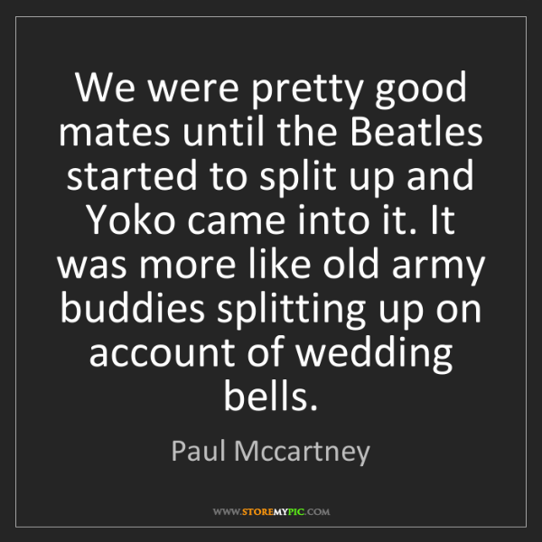 Paul Mccartney: We were pretty good mates until the Beatles started to...