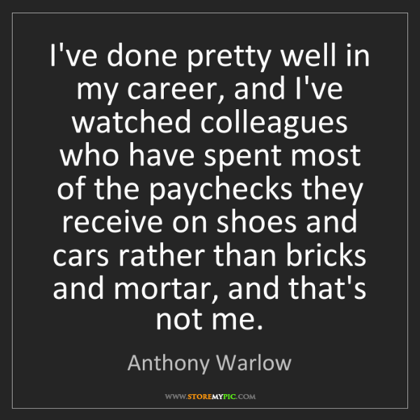 Anthony Warlow: I've done pretty well in my career, and I've watched...