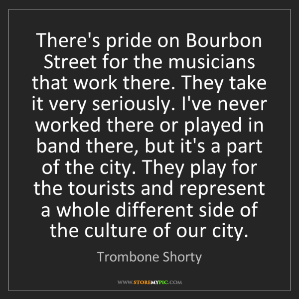 Trombone Shorty: There's pride on Bourbon Street for the musicians that...