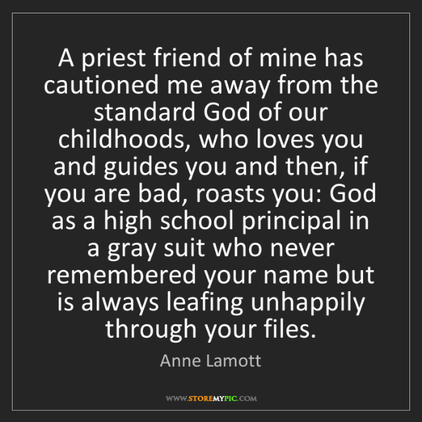 Anne Lamott: A priest friend of mine has cautioned me away from the...