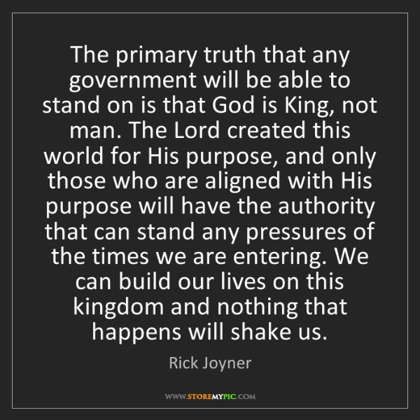 Rick Joyner: The primary truth that any government will be able to...