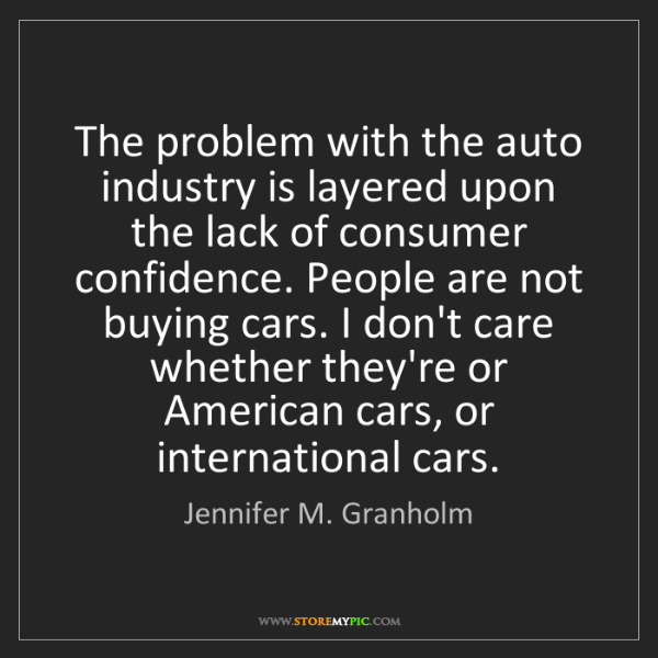 Jennifer M. Granholm: The problem with the auto industry is layered upon the...