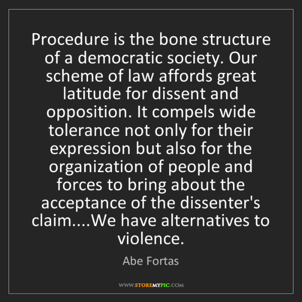 Abe Fortas: Procedure is the bone structure of a democratic society....