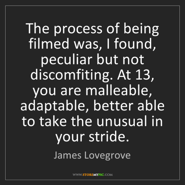 James Lovegrove: The process of being filmed was, I found, peculiar but...
