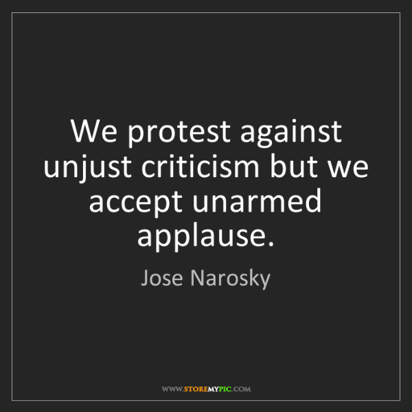Jose Narosky: We protest against unjust criticism but we accept unarmed...