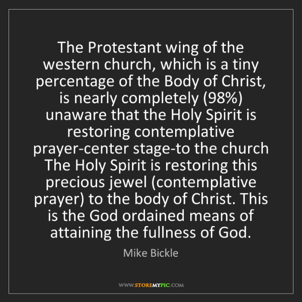 Mike Bickle: The Protestant wing of the western church, which is a...