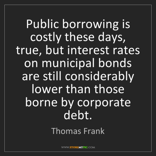 Thomas Frank: Public borrowing is costly these days, true, but interest...