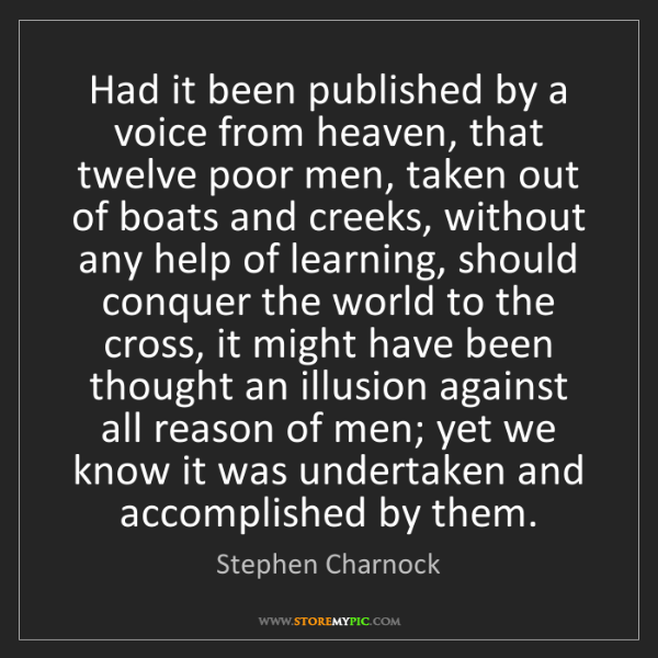 Stephen Charnock: Had it been published by a voice from heaven, that twelve...