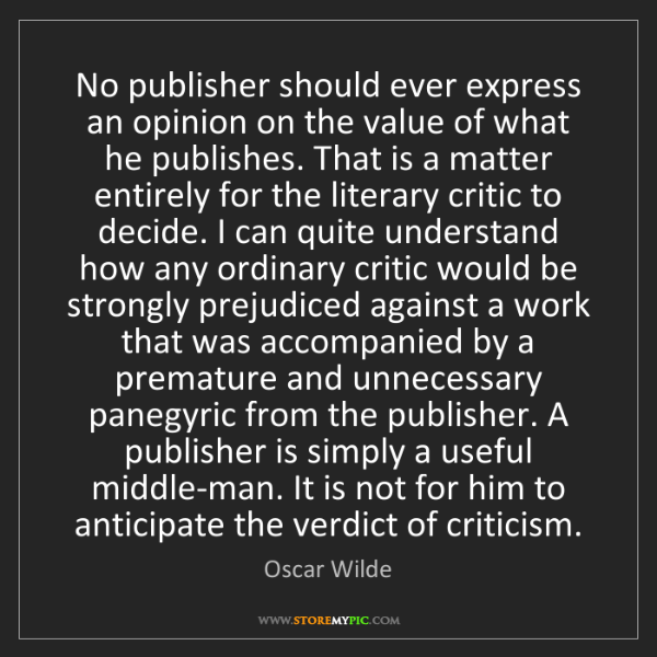 Oscar Wilde: No publisher should ever express an opinion on the value...