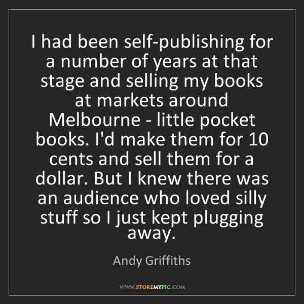 Andy Griffiths: I had been self-publishing for a number of years at that...