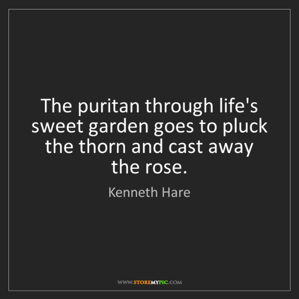 Kenneth Hare: The puritan through life's sweet garden goes to pluck...