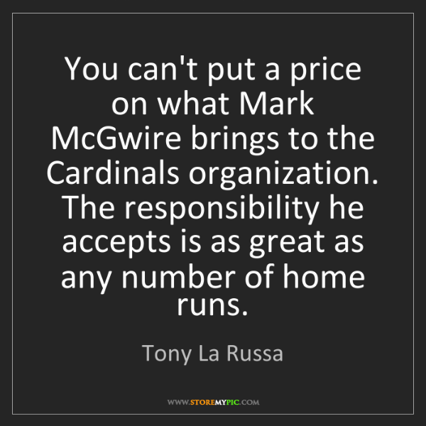 Tony La Russa: You can't put a price on what Mark McGwire brings to...