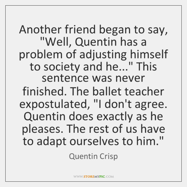 """Another friend began to say, """"Well, Quentin has a problem of adjusting ..."""