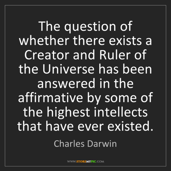 Charles Darwin: The question of whether there exists a Creator and Ruler...