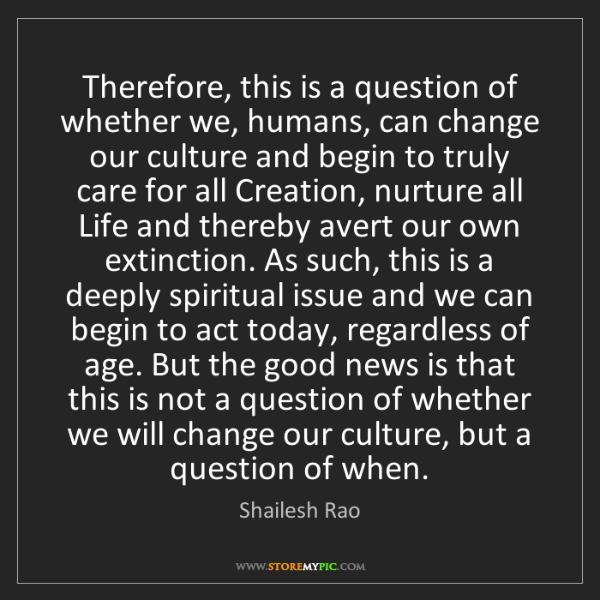Shailesh Rao: Therefore, this is a question of whether we, humans,...