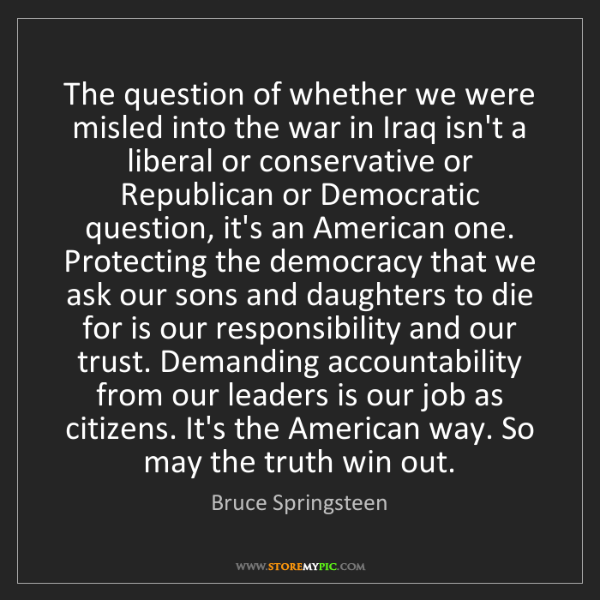 Bruce Springsteen: The question of whether we were misled into the war in...