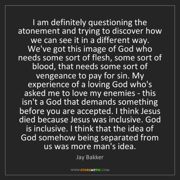 Jay Bakker: I am definitely questioning the atonement and trying...