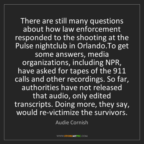 Audie Cornish: There are still many questions about how law enforcement...