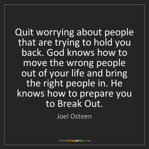 Joel Osteen: Quit worrying about people that are trying to hold you...