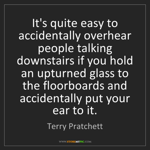 Terry Pratchett: It's quite easy to accidentally overhear people talking...