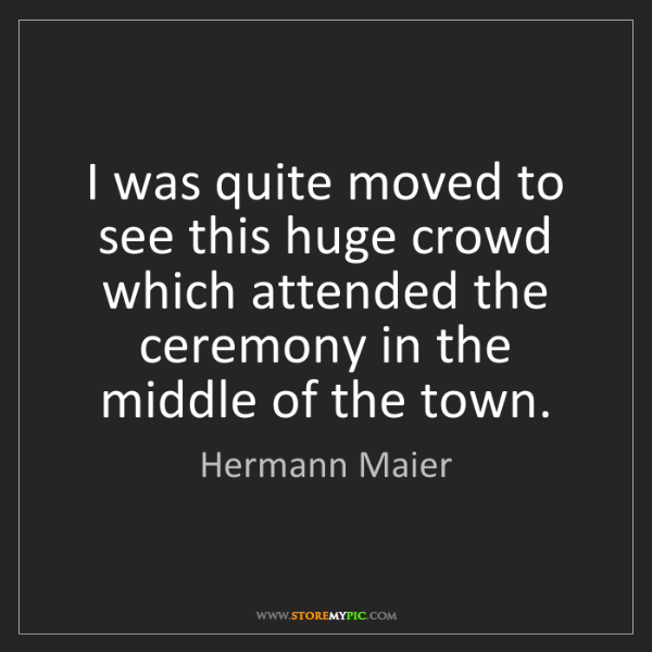 Hermann Maier: I was quite moved to see this huge crowd which attended...