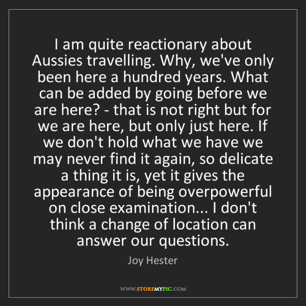 Joy Hester: I am quite reactionary about Aussies travelling. Why,...