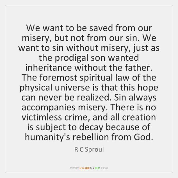 We want to be saved from our misery, but not from our ...