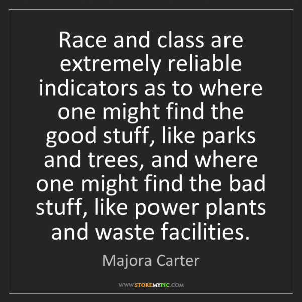 Majora Carter: Race and class are extremely reliable indicators as to...