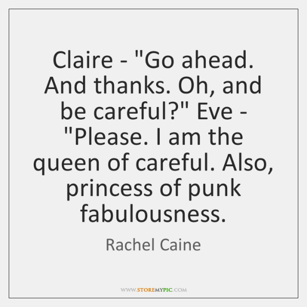 "Claire - ""Go ahead. And thanks. Oh, and be careful?"" Eve - ""..."