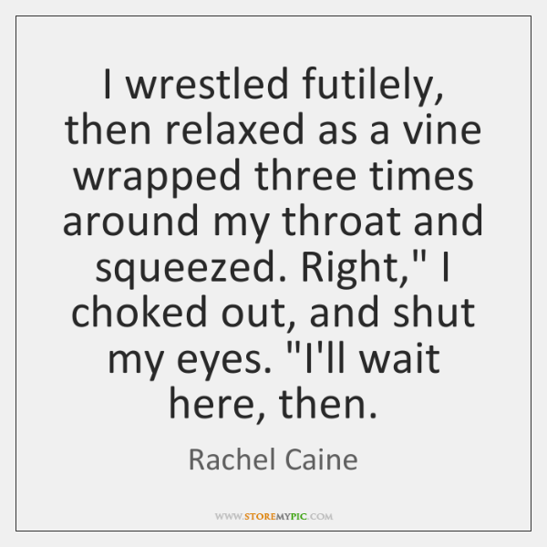 I wrestled futilely, then relaxed as a vine wrapped three times around ...