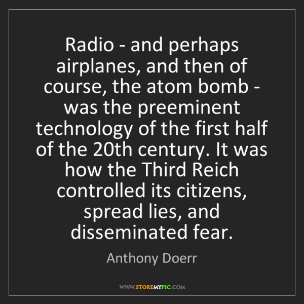 Anthony Doerr: Radio - and perhaps airplanes, and then of course, the...